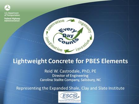 Lightweight Concrete for PBES Elements Reid W. Castrodale, PhD, PE Director of Engineering Carolina Stalite Company, Salisbury, NC Representing the Expanded.