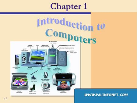 Chapter 1 Introduction to Computers WWW.PALINFONET.COM p. 6.