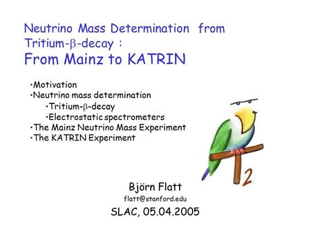 Neutrino Mass Determination from Tritium-  -decay : From Mainz to KATRIN Björn Flatt SLAC, 05.04.2005 Motivation Neutrino mass determination.
