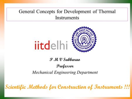 General Concepts for Development of Thermal Instruments P M V Subbarao Professor Mechanical Engineering Department Scientific Methods for Construction.