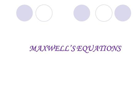 MAXWELL'S EQUATIONS. INTRODUCTION The electromagnetic theory was developed on the basis of electromagnetism with the help of four vector differential.