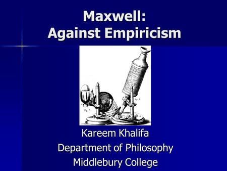 Maxwell: Against Empiricism Kareem Khalifa Department of Philosophy Middlebury College.