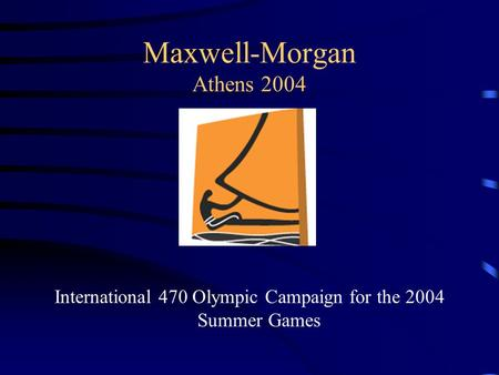 Maxwell-Morgan Athens 2004 International 470 Olympic Campaign for the 2004 Summer Games.