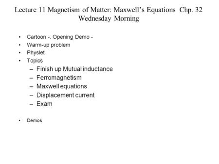 Lecture 11 Magnetism of Matter: Maxwell's Equations Chp. 32 Wednesday Morning Cartoon -. Opening Demo - Warm-up problem Physlet Topics –Finish up Mutual.