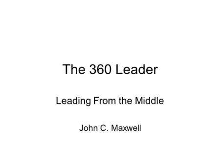 The 360 Leader Leading From the Middle John C. Maxwell.