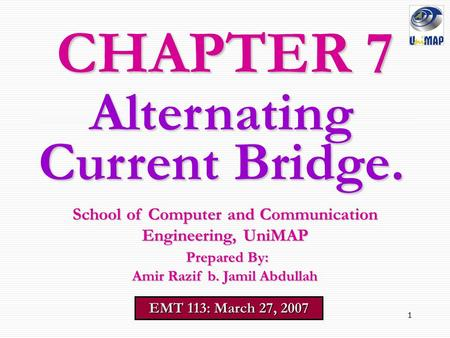 1 CHAPTER 7 EMT 113: March 27, 2007 School of Computer and Communication Engineering, UniMAP Prepared By: Prepared By: Amir Razif b. Jamil Abdullah Alternating.
