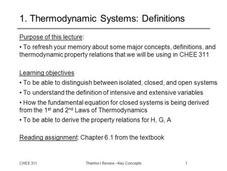 CHEE 311Thermo I Review –Key Concepts1 1. Thermodynamic Systems: Definitions Purpose of this lecture: To refresh your memory about some major concepts,