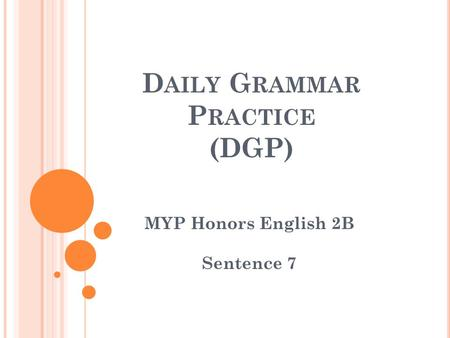 D AILY G RAMMAR P RACTICE (DGP) MYP Honors English 2B Sentence 7.
