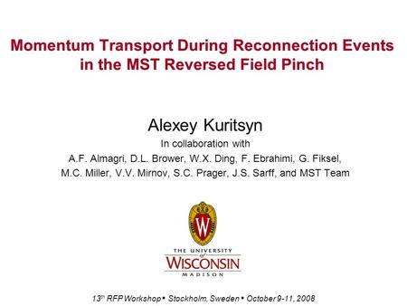 Momentum Transport During Reconnection Events in the MST Reversed Field Pinch Alexey Kuritsyn In collaboration with A.F. Almagri, D.L. Brower, W.X. Ding,