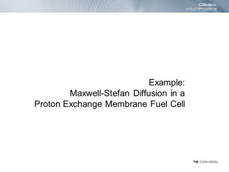 Example: Maxwell-Stefan Diffusion in a Proton Exchange Membrane Fuel Cell.