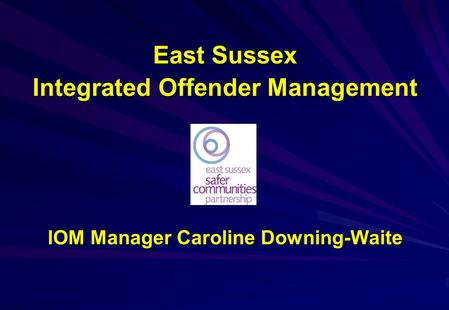 East Sussex Integrated Offender Management IOM Manager Caroline Downing-Waite.