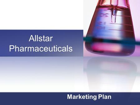 Allstar Pharmaceuticals Marketing Plan. Marketing Brand Managers Crystal Coughlin Tom McGeehan Jessica Stilson Alicia Whye.