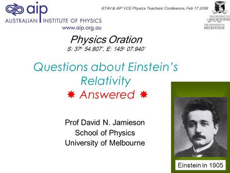 Questions about Einstein's Relativity  Answered  Prof David N. Jamieson School of Physics University of Melbourne Einstein in 1905 STAV & AIP VCE Physics.