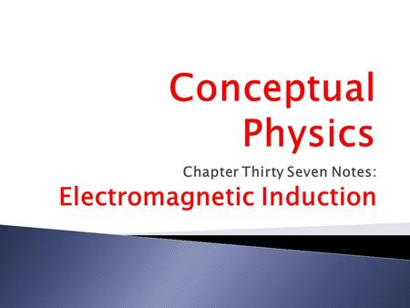 Chapter Thirty Seven Notes: Electromagnetic Induction