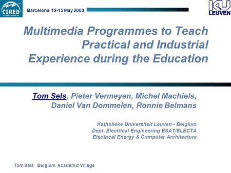 Tom Sels Belgium Academic Village Barcelona 12-15 May 2003 Multimedia Programmes to Teach Practical and Industrial Experience during the Education Tom.
