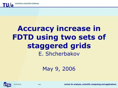 5/4/2015rew Accuracy increase in FDTD using two sets of staggered grids E. Shcherbakov May 9, 2006.