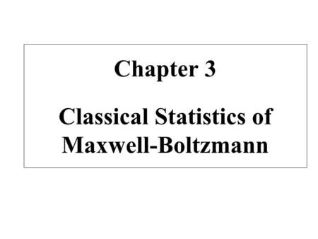 Chapter 3 Classical Statistics of Maxwell-Boltzmann.