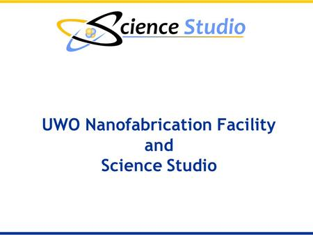 UWO Nanofabrication Facility and Science Studio. Facility to be hooked into Science Studio: Western Nanofabrication Facility, University of Western Ontario.