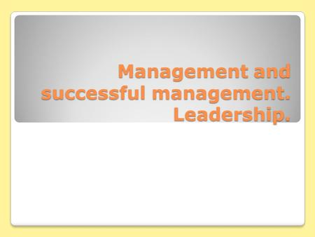 Management and successful management. Leadership..