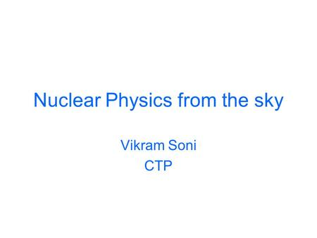 Nuclear Physics from the sky Vikram Soni CTP. Strongly Interacting density (> than saturation density) Extra Terrestrial From the Sky No.