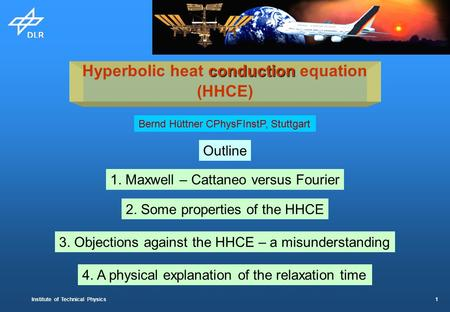 Institute of Technical Physics 1 conduction Hyperbolic heat conduction equation (HHCE) Outline 1. Maxwell – Cattaneo versus Fourier 2. Some properties.