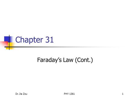 Dr. Jie ZouPHY 13611 Chapter 31 Faraday's Law (Cont.)