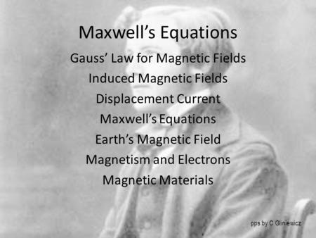 Maxwell's Equations Gauss' Law for Magnetic Fields Induced Magnetic Fields Displacement Current Maxwell's Equations Earth's Magnetic Field Magnetism and.