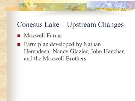 Conesus Lake – Upstream Changes Maxwell Farms Farm plan developed by Nathan Herendeen, Nancy Glazier, John Hanchar, and the Maxwell Brothers.