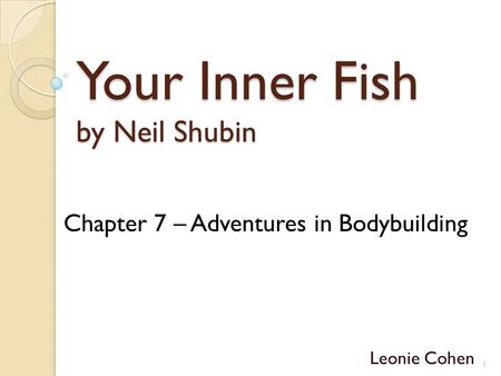 Your Inner Fish by Neil Shubin Leonie Cohen Chapter 7 – Adventures in Bodybuilding 1.