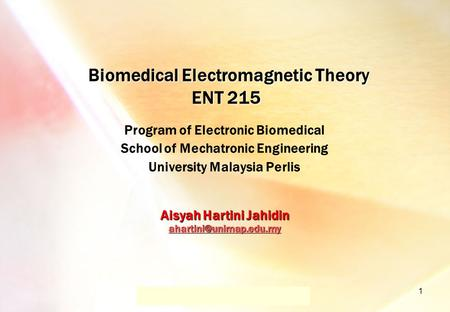 Dr.-Ing. René Marklein - EFT I - SS 06 - Lecture 1 / Vorlesung 1 1 Biomedical <strong>Electromagnetic</strong> <strong>Theory</strong> ENT 215 Biomedical <strong>Electromagnetic</strong> <strong>Theory</strong> ENT 215.