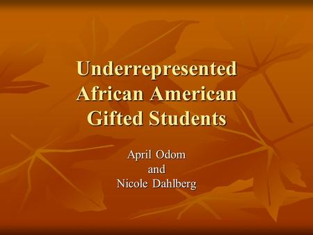 Underrepresented African American Gifted Students April Odom and Nicole Dahlberg.