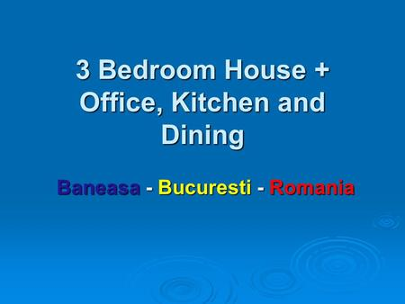 3 Bedroom House + Office, Kitchen and Dining Baneasa - Bucuresti - Romania.