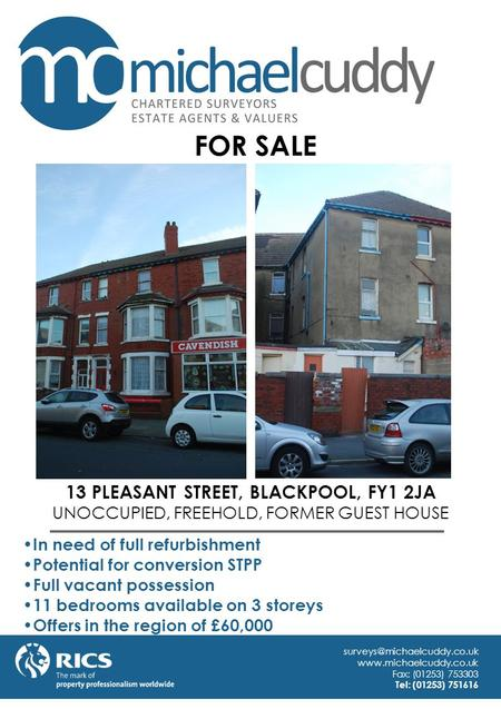 13 PLEASANT STREET, BLACKPOOL, FY1 2JA UNOCCUPIED, FREEHOLD, FORMER GUEST HOUSE In need of full refurbishment Potential for conversion STPP Full vacant.