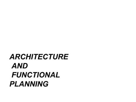 ARCHITECTURE AND FUNCTIONAL PLANNING