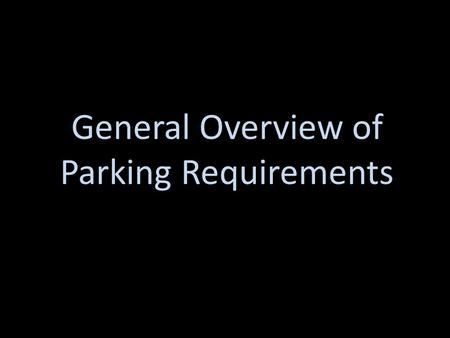 General Overview of Parking Requirements. Standard 8 ½ x 17 feet Parallel 22 x 6 ½ feet 8.5 feet 17 feet 6.5 ft 22 feet.