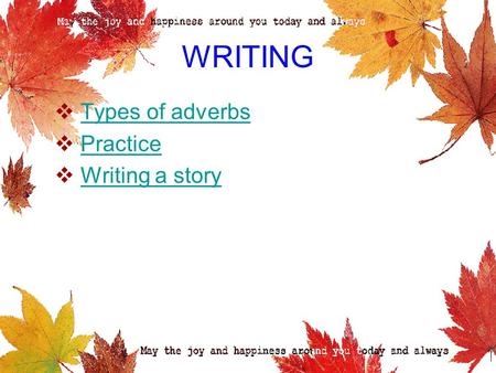 WRITING  Types of adverbsTypes of adverbs  PracticePractice  Writing a storyWriting a story.