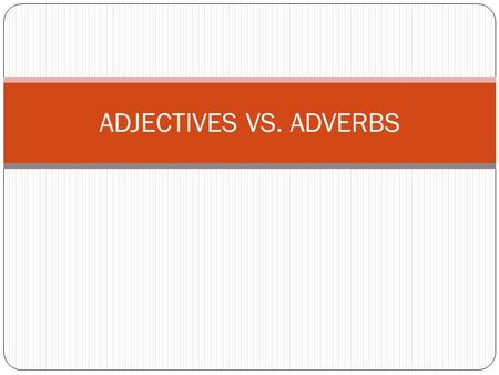 ADJECTIVES VS. ADVERBS. WHAT IS AN ADVERB? Adverbs describe/modify verbs. EXAMPLES: Jose was quietly going out the door. Glendale was torn down slowly.