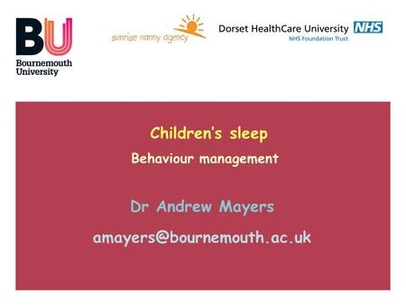 Children's sleep Behaviour management Dr Andrew Mayers