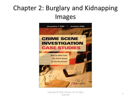Chapter 2: Burglary and Kidnapping Images Copyright © 2012, Elsevier Inc. All rights reserved. 1.