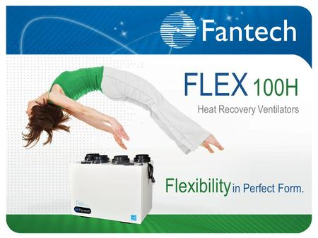 FLEX 100H Heat Recovery Ventilators Flexibility in Perfect Form.
