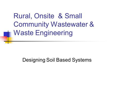 Rural, Onsite & Small Community Wastewater & Waste Engineering Designing Soil Based Systems.