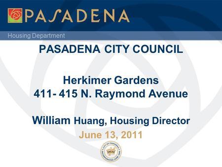 Housing Department PASADENA CITY COUNCIL Herkimer Gardens 411- 415 N. Raymond Avenue William Huang, Housing Director June 13, 2011.
