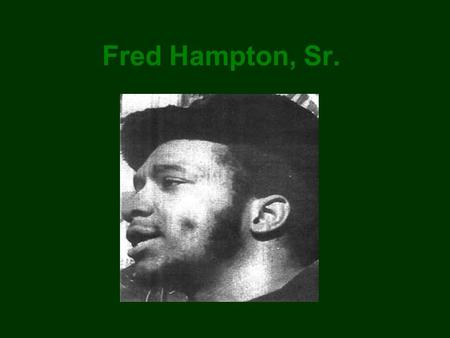 Fred Hampton, Sr.. Rise to Power Fred Hampton, Sr. joined the black panther party at the age of 19 He was a remarkable public speaker and his early works.