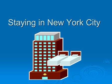 Staying in New York City Types of Hotels 1. Hotel Grand Hotel Five-star Four-star three-star two-star one-star.