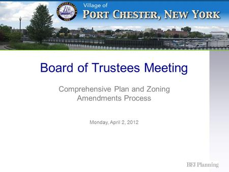 Board of Trustees Meeting Comprehensive Plan and Zoning Amendments Process Monday, April 2, 2012.
