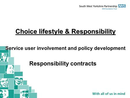 Choice lifestyle & Responsibility Service user involvement and policy development Responsibility contracts.