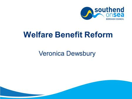 Welfare Benefit Reform Veronica Dewsbury. Content Policy Intention Benefit Cap Size Criteria Social sector Social Fund Council Tax Support Government.