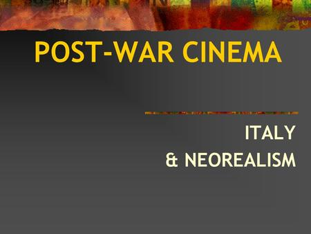 POST-WAR CINEMA ITALY & NEOREALISM. ITALIAN NEOREALISM 4 characteristics: REALISM bordering on documentary TYPAGE (non ‑ professional actors) NATURAL.
