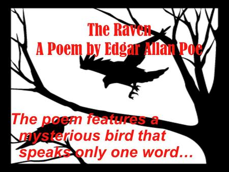 The Raven A Poem by Edgar Allan Poe The poem features a mysterious bird that speaks only one word…