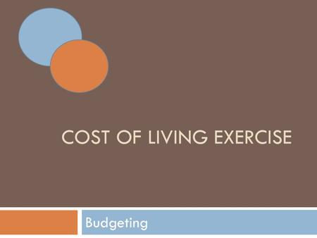 COST OF LIVING EXERCISE Budgeting. Job or Career? Ask yourself questions.  Have you thought about where you want to be 5 or 10 years from now?  What.